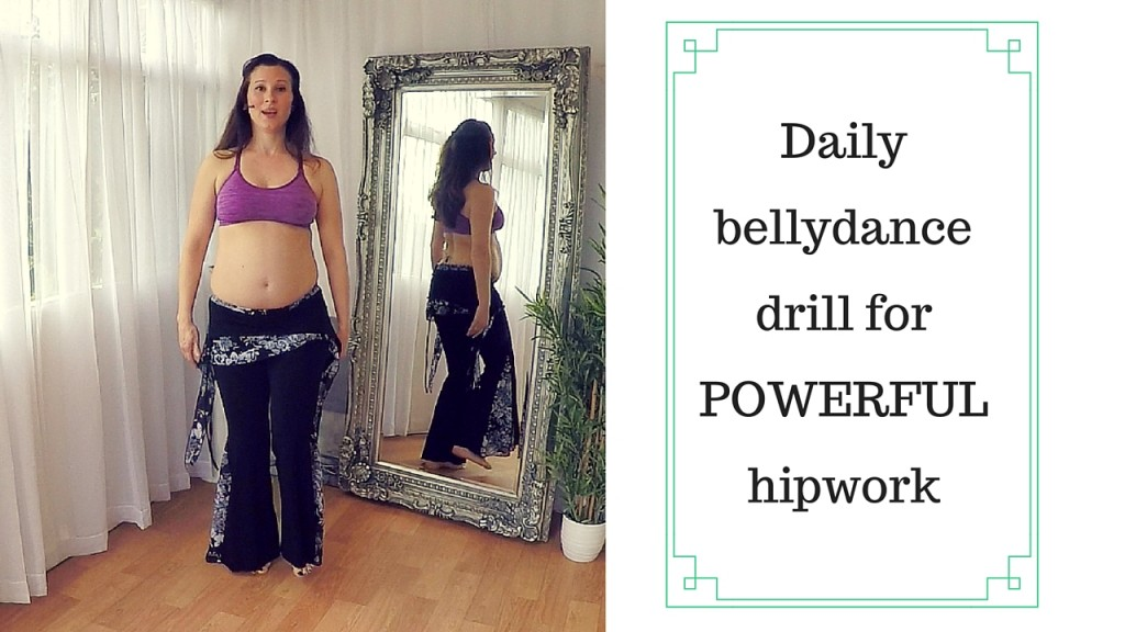 daily bellydance drill for powerful hipwork